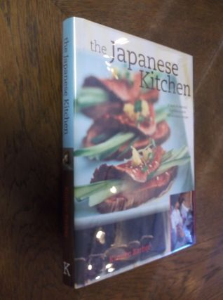 The Japanese Kitchen: A Book of Essential Ingredients with 200 Authentic Recipes. Kimiko Barber