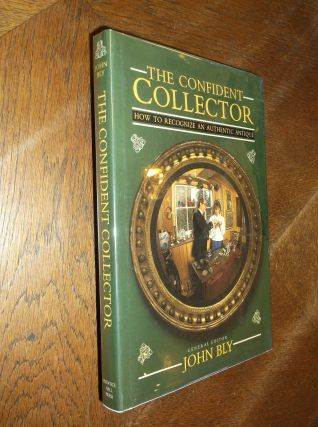 The Confident Collector: How to Recognize an Authentic Antique. John Bly