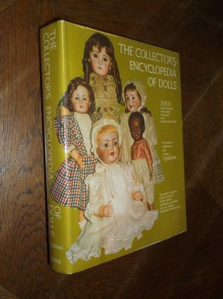 The Collector's Encyclopedia of Dolls. Dorothy S. Coleman, Elizabeth A. Coleman, Evelyn J. Coleman