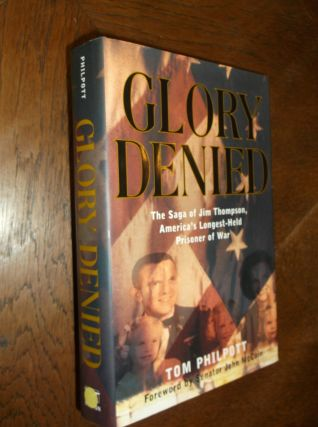Glory Denied: The Saga of Jim Thompson, America's Longest-Held Prisoner of War. Tom Philpott