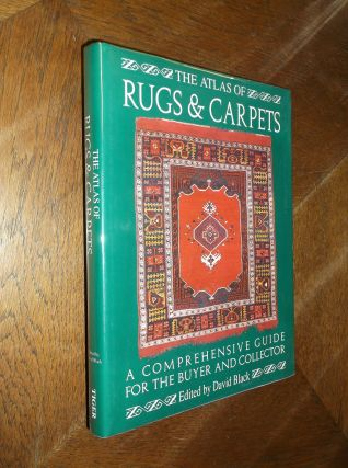 The Atlas of Rugs & Carpets: A Comprehensive Guide for the Buyer and Collector. David Black
