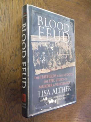 Blood Feud: The Hatfields and the McCoys: The Epic Story of Murder & Vengeance. Lisa Alther