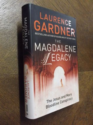 The Magdalene Legacy: The Jesus and Mary Bloodline Conspiracy. Laurence Gardner