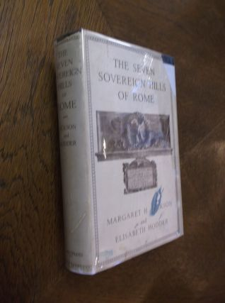 The Seven Sovereign Hills of Rome. Margaret H. Jackson, Elisabeth Hodder