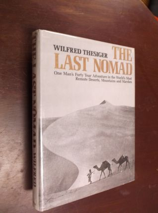 The Last Nomad: One Man's Forty Year Adventure in the World's Most Remote Deserts, Mountains and...
