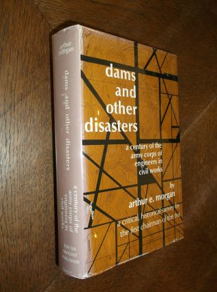 Dams and Other Natural Disasters: A Century of the Army Corps of Engineers in Civil Works. Arthur...