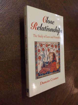 Close Relationships: The Study of Love and Friendship. Duncan Cramer