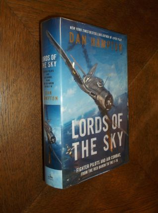 Lords of the Sky: Fighter Pilots and Air Combat, from the Red Baron to the F-16. Dan Hampton