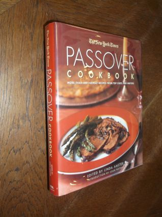 The New York Times Passover Cookbook: More Than 200 Holiday Recipes from Top Chefs and Writers....