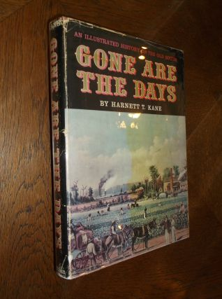 Gone Are The Days: An Illustrated History Of The Old South. Harnett Kane
