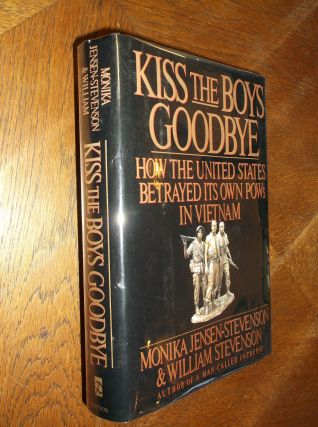 Kiss the Boys Goodbye: How the United States Betrayed Its Own POWs in Vietnam. Monika...