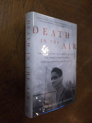 Death in the Air: The True Story of a Serial Killer, the Great London Smog, and the Strangling of...