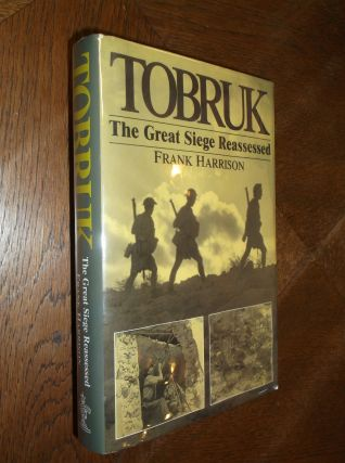 Tobruk: The Great Siege Reassessed. Frank Harrison