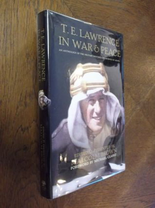 T. E. Lawrence in War and Peace: An Anthology of the Military Writings of Lawrence of Arabia....