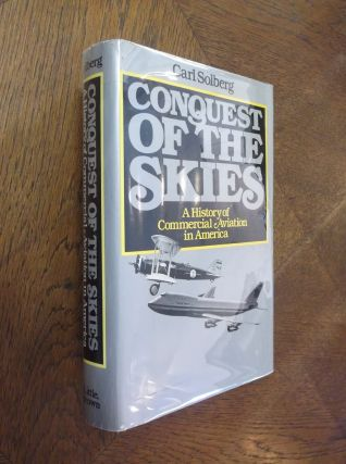 Conquest of the Skies: A History of Commercial Aviation in America. Carl Solberg