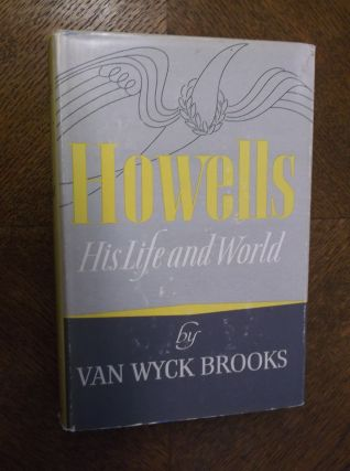 Howells: His Life and World. Van Wyck Brooks