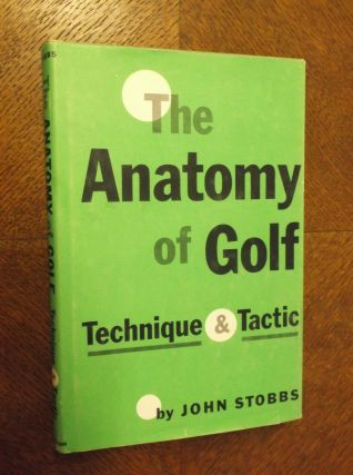 The Anatomy of Golf: Technique and Tactic. John Stobbs