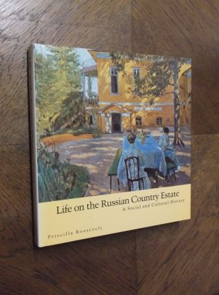 Life on the Russian Country Estate: A Social and Cultural History. Priscilla Roosevelt