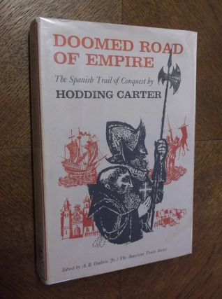 Doomed Road of Empire: The Spanish Trail of Conquest. Hodding Carter