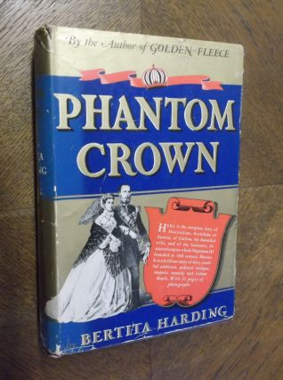 Phantom Crown: The Story of Maximilian & Carlota of Mexico. Bertita Harding