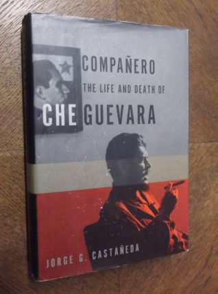 Companero: The Life and Death of Che Geuvara. Jorge Castaneda