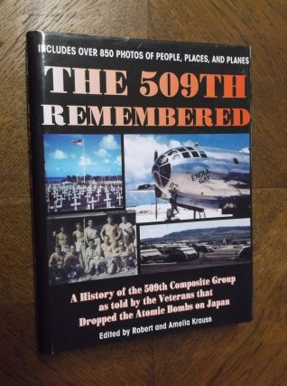 The 509th Remembered: A History of the 509th Composite Group as Told by the Veterans Themselves,...