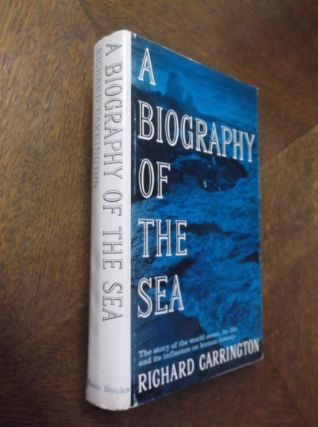 A Biography of the Sea: The Story of the World Ocean, its Life, and its Influence on Human...
