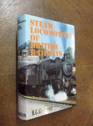 Steam Locomotives of British Railways. H. C. Casserley