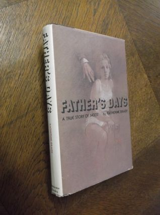 Father's Days: A True Story of Incest. Katherine Brady