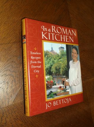 In a Roman Kitchen: Timeless Recipes from the Eternal City. Jo Bettoja