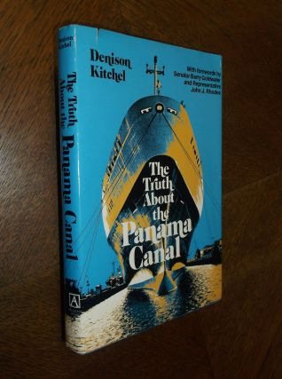 The Truth About the Panama Canal. Denison Kitchel