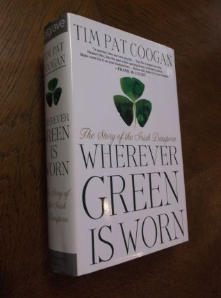 Wherever Green is Worn: The Atory of the Irish Diaspora. Tim Pat Coogan
