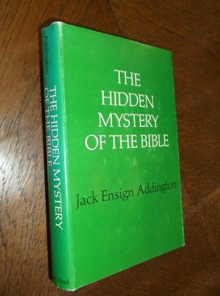 The Hidden Mystery of the Bible. Jack Ensign Addington