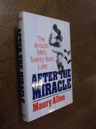 After the Miracle: The 1969 Mets Twenty Years Later. Maury Allen