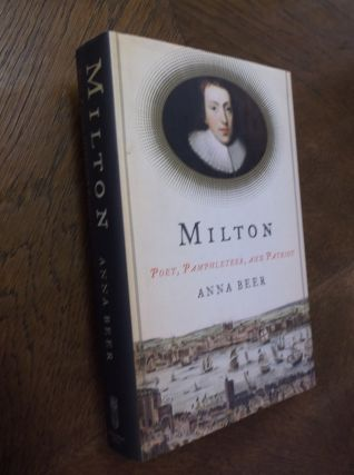 Milton: Poet, Pamphleteer, and Patriot. Anna Beer
