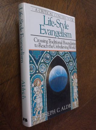 Life-Style Evangelism: Crossing Traditional Boundaries to Reach the Unbelieving World. Joseph C....