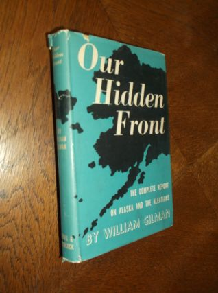 Our Hidden Front: The Complete Report on Alaska and the Aleutians. William Gilman