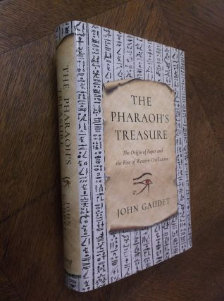 The Pharaoh's Treasure: The Origin of Paper and the Rise of Western Civilization. John Gaudet