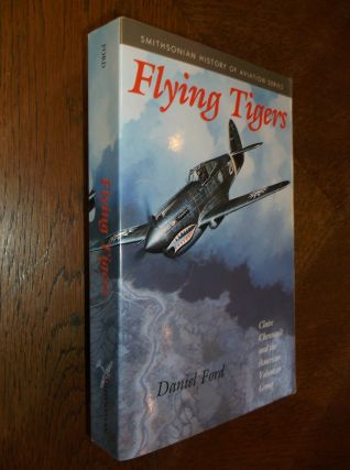 Flying Tigers: Claire Chennault and His American Volumteers, 1941-1942. Daniel Ford