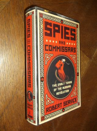 Spies and Commissars: The Early Years of the Russian Revolution. Robert Service