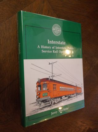Interstate: A History of Interstate Public Service Rail Operations. Jerry Marlette