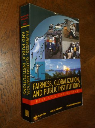 Fairness, Gloablization, and Public Institutions: East Asia and Beyond. Jim Dator, Richard Pratt,...