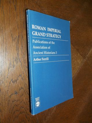 Roman Imperial Grand Strategy. Arther Ferrill