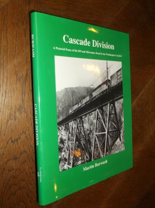 Cascade Division: A Pictorial Essay of the BN and Milwaukee Road in the Washington Cascades....