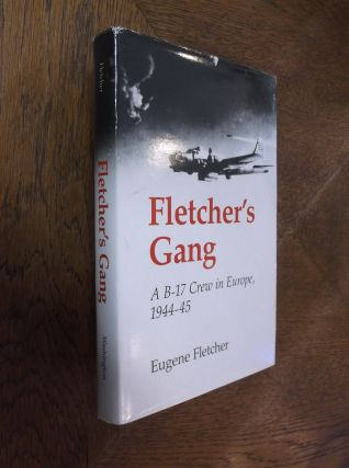 Fletcher's Gang: A B-17 Crew in europe, 1944-45. Eugene Fletcher