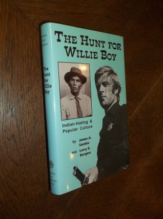 The Hunt for Willie Boy: Indian Hating & Popular Culture. James A. Sandos, Larry E. Burgess