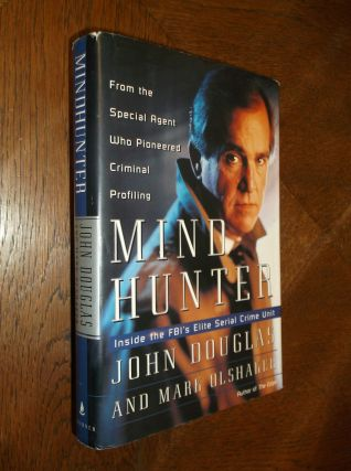 Mind Hunter: Inside the FBI's Elite Serial Crime Unit. John E. Douglas