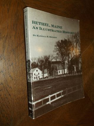 Bethel, Maine: An Illustrated History. Randall H. Bennett