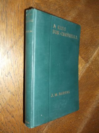 A Kiss For Cinderella: A Comedy (Uniform Edition of the Plays of J. M. Barrie). J. M. Barrie