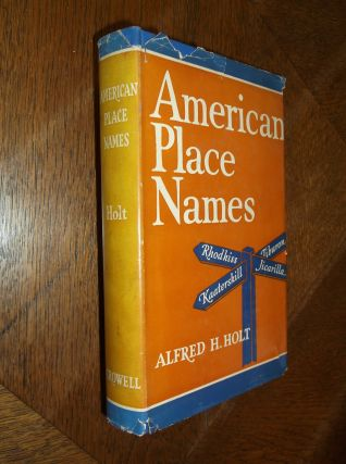 American Place Names. Alfred H. Holt